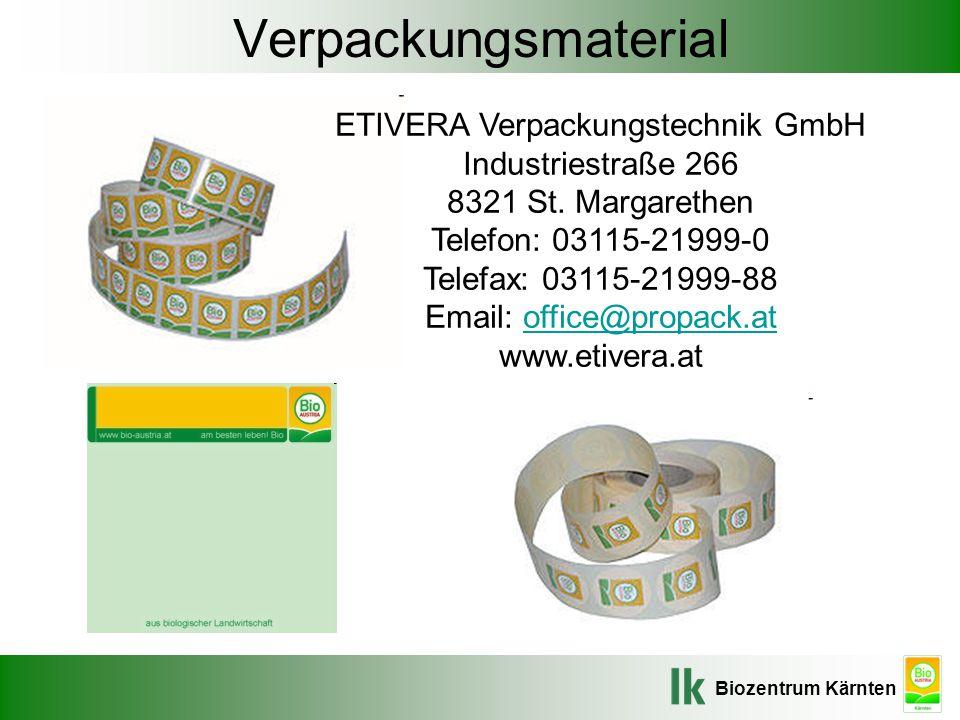 Biozentrum Kärnten Verpackungsmaterial ETIVERA Verpackungstechnik GmbH Industriestraße 266 8321 St. Margarethen Telefon: 03115-21999-0 Telefax: 03115-