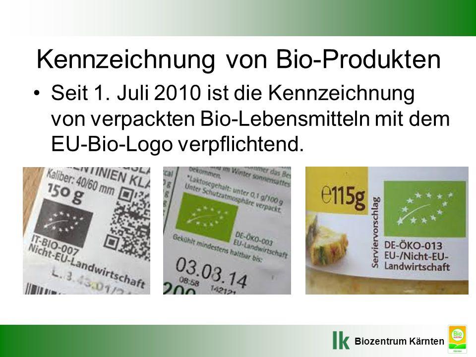 Biozentrum Kärnten Kennzeichnung von Bio-Produkten Seit 1. Juli 2010 ist die Kennzeichnung von verpackten Bio-Lebensmitteln mit dem EU-Bio-Logo verpfl