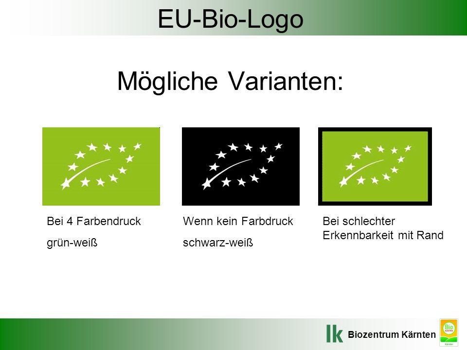 Biozentrum Kärnten EU-Bio-Logo Mögliche Varianten: Bei 4 Farbendruck grün-weiß Wenn kein Farbdruck schwarz-weiß Bei schlechter Erkennbarkeit mit Rand