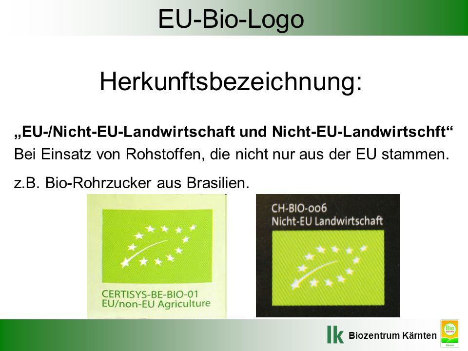 """Biozentrum Kärnten EU-Bio-Logo Herkunftsbezeichnung: """"EU-/Nicht-EU-Landwirtschaft und Nicht-EU-Landwirtschft"""" Bei Einsatz von Rohstoffen, die nicht nu"""