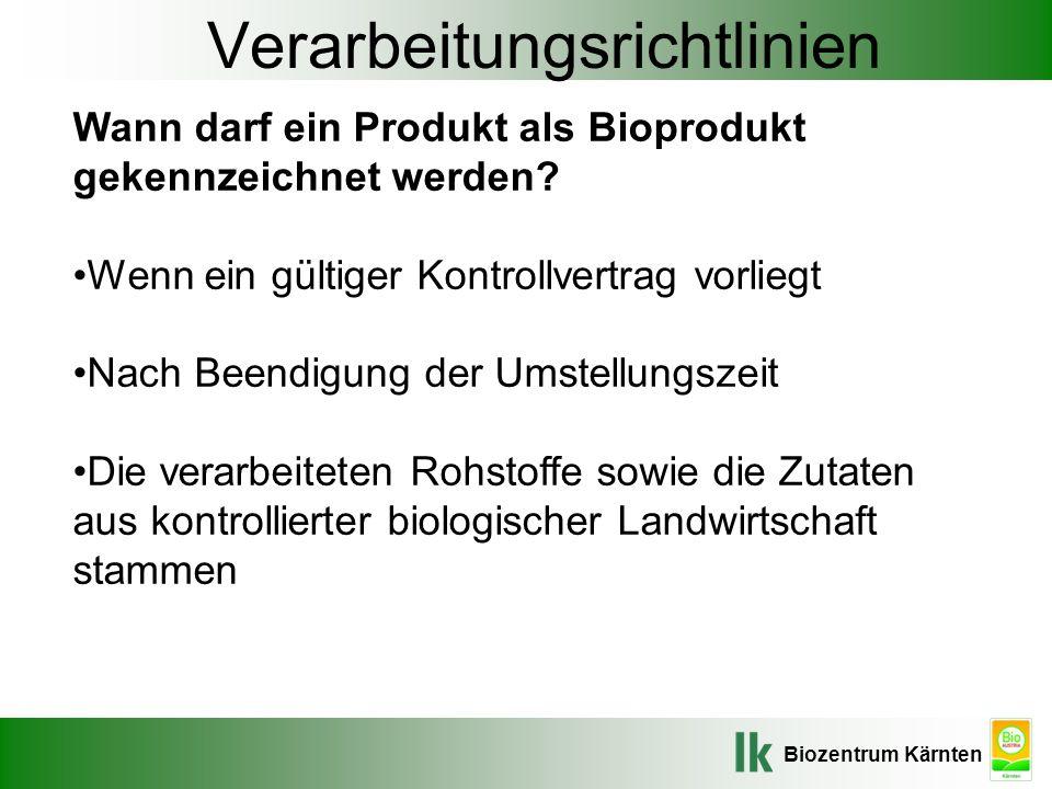Biozentrum Kärnten Verarbeitungsrichtlinien Wann darf ein Produkt als Bioprodukt gekennzeichnet werden? Wenn ein gültiger Kontrollvertrag vorliegt Nac
