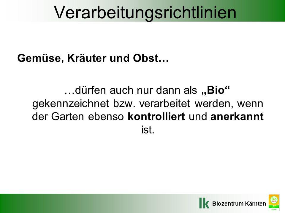 """Biozentrum Kärnten Verarbeitungsrichtlinien Gemüse, Kräuter und Obst… …dürfen auch nur dann als """"Bio"""" gekennzeichnet bzw. verarbeitet werden, wenn der"""