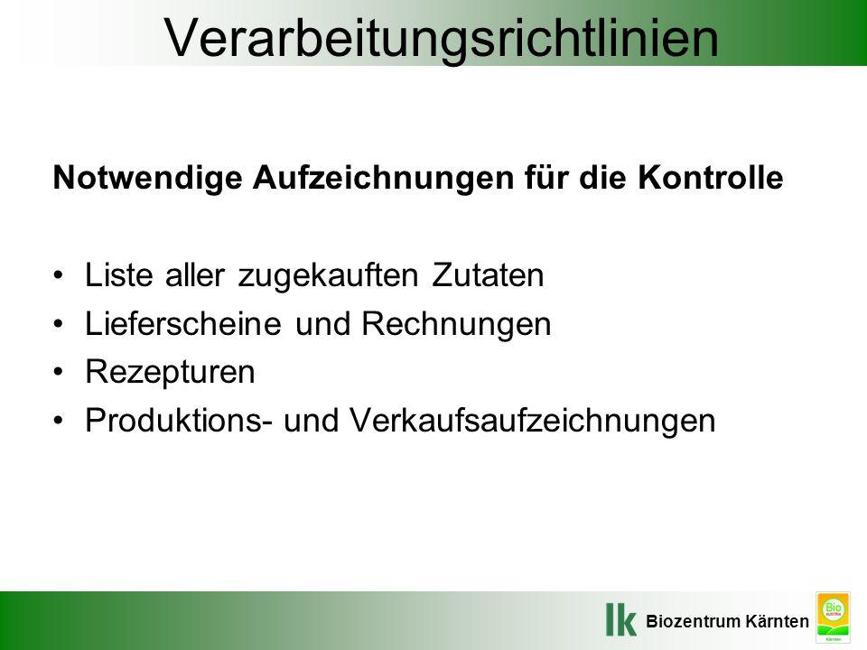 Biozentrum Kärnten Verarbeitungsrichtlinien Notwendige Aufzeichnungen für die Kontrolle Liste aller zugekauften Zutaten Lieferscheine und Rechnungen R