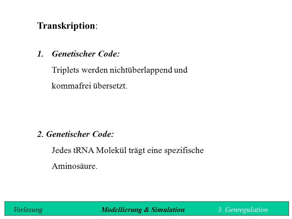 Transkription: 1.Genetischer Code: Triplets werden nichtüberlappend und kommafrei übersetzt. 2. Genetischer Code: Jedes tRNA Molekül trägt eine spezif