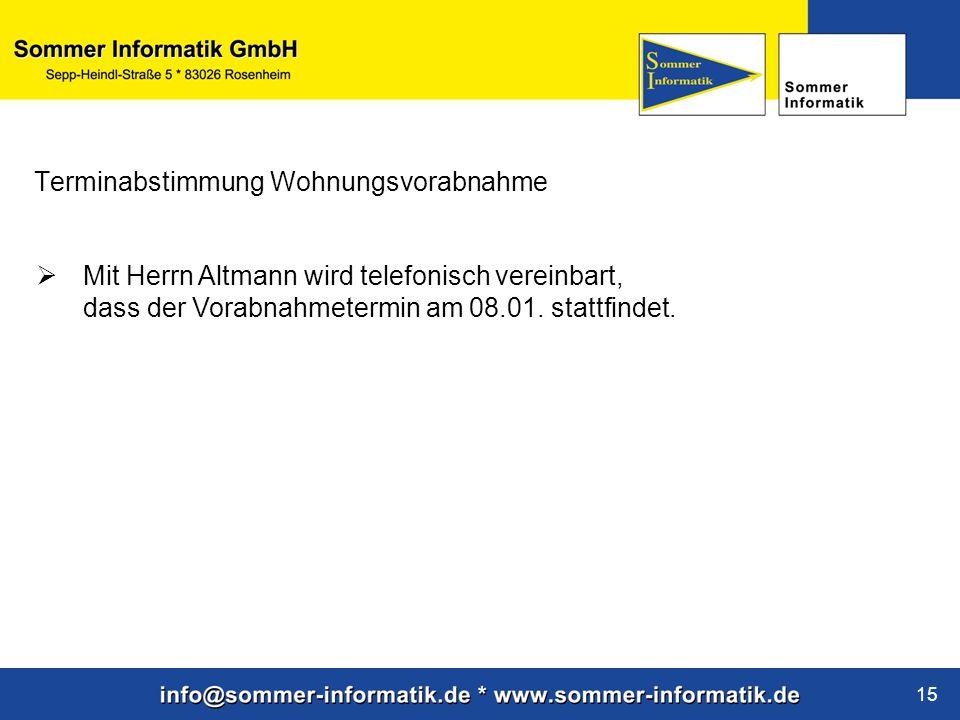 www.sommer-informatik.de 15 Terminabstimmung Wohnungsvorabnahme  Mit Herrn Altmann wird telefonisch vereinbart, dass der Vorabnahmetermin am 08.01. s