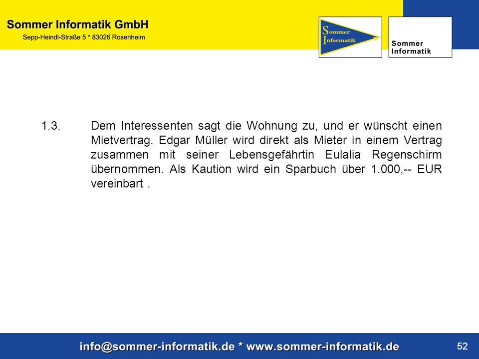 www.sommer-informatik.de 52 1.3. Dem Interessenten sagt die Wohnung zu, und er wünscht einen Mietvertrag. Edgar Müller wird direkt als Mieter in einem