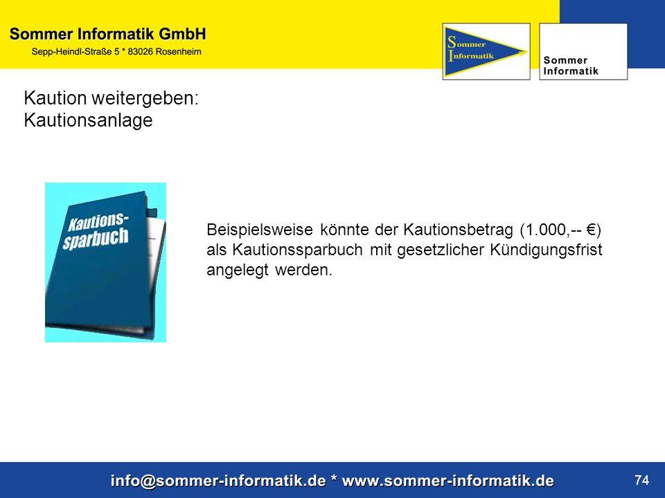 www.sommer-informatik.de 74 Kaution weitergeben: Kautionsanlage Beispielsweise könnte der Kautionsbetrag (1.000,-- €) als Kautionssparbuch mit gesetzl