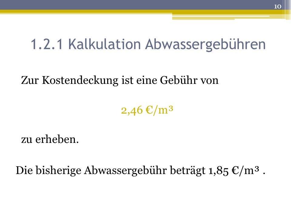 1.2.1 Kalkulation Abwassergebühren Die bisherige Abwassergebühr beträgt 1,85 €/m³.