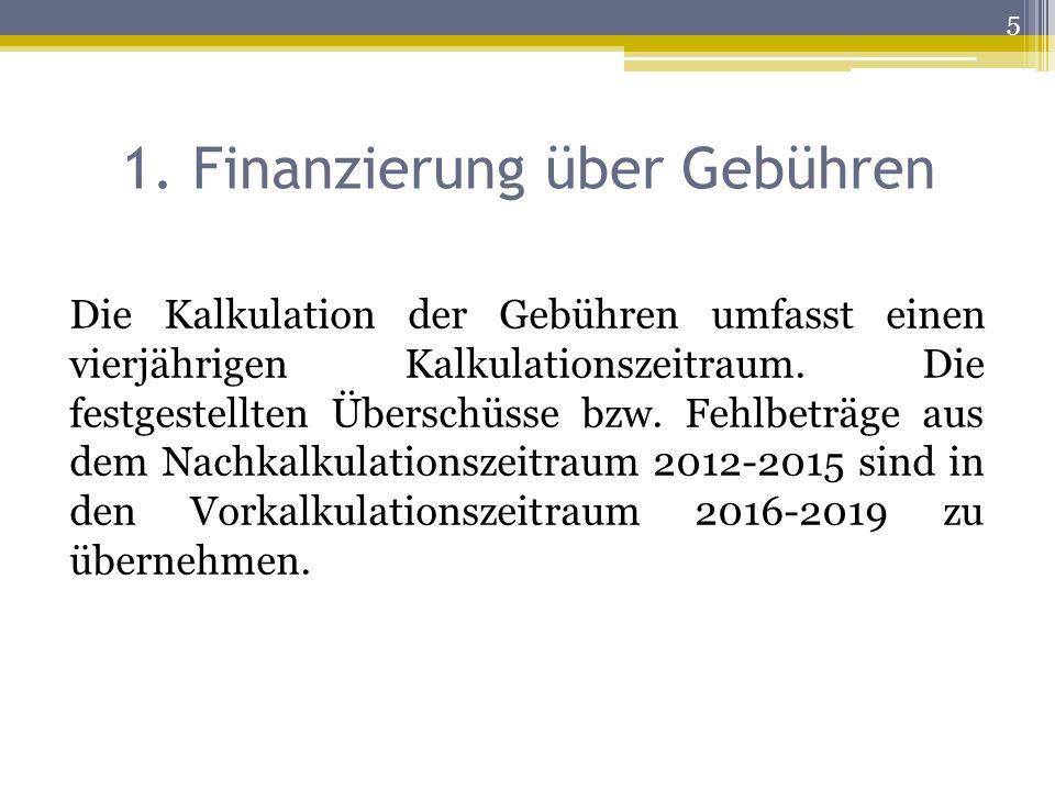 1. Finanzierung über Gebühren Die Kalkulation der Gebühren umfasst einen vierjährigen Kalkulationszeitraum. Die festgestellten Überschüsse bzw. Fehlbe