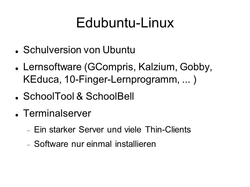 Edubuntu-Linux Schulversion von Ubuntu Lernsoftware (GCompris, Kalzium, Gobby, KEduca, 10-Finger-Lernprogramm,... ) SchoolTool & SchoolBell Terminalse
