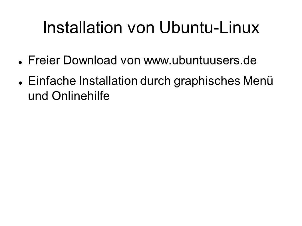 Installation von Ubuntu-Linux Freier Download von www.ubuntuusers.de Einfache Installation durch graphisches Menü und Onlinehilfe