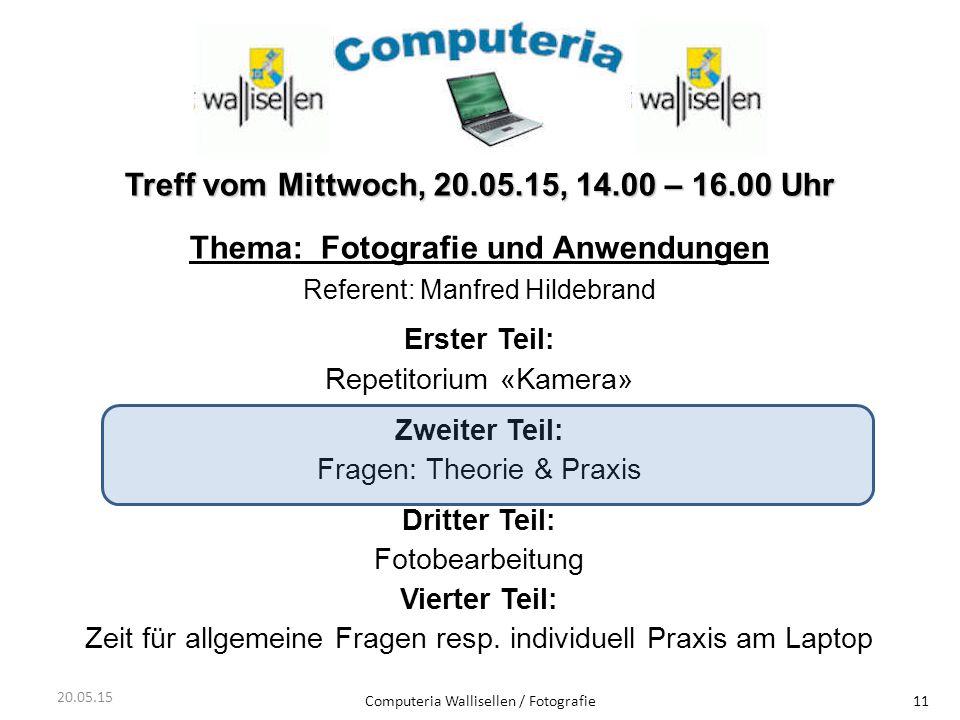 Computeria Wallisellen / Fotografie11 Treff vom Mittwoch, 20.05.15, 14.00 – 16.00 Uhr Thema: Fotografie und Anwendungen Referent: Manfred Hildebrand E