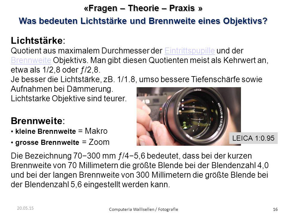 «Fragen – Theorie – Praxis » Was bedeuten Lichtstärke und Brennweite eines Objektivs? Computeria Wallisellen / Fotografie16 20.05.15 Lichtstärke: Quot
