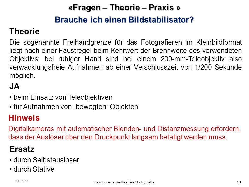 «Fragen – Theorie – Praxis » Brauche ich einen Bildstabilisator? Computeria Wallisellen / Fotografie19 20.05.15 Theorie Die sogenannte Freihandgrenze