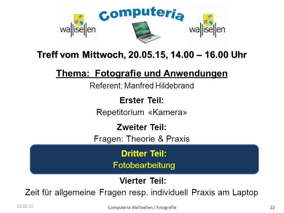 Computeria Wallisellen / Fotografie22 Treff vom Mittwoch, 20.05.15, 14.00 – 16.00 Uhr Thema: Fotografie und Anwendungen Referent: Manfred Hildebrand E