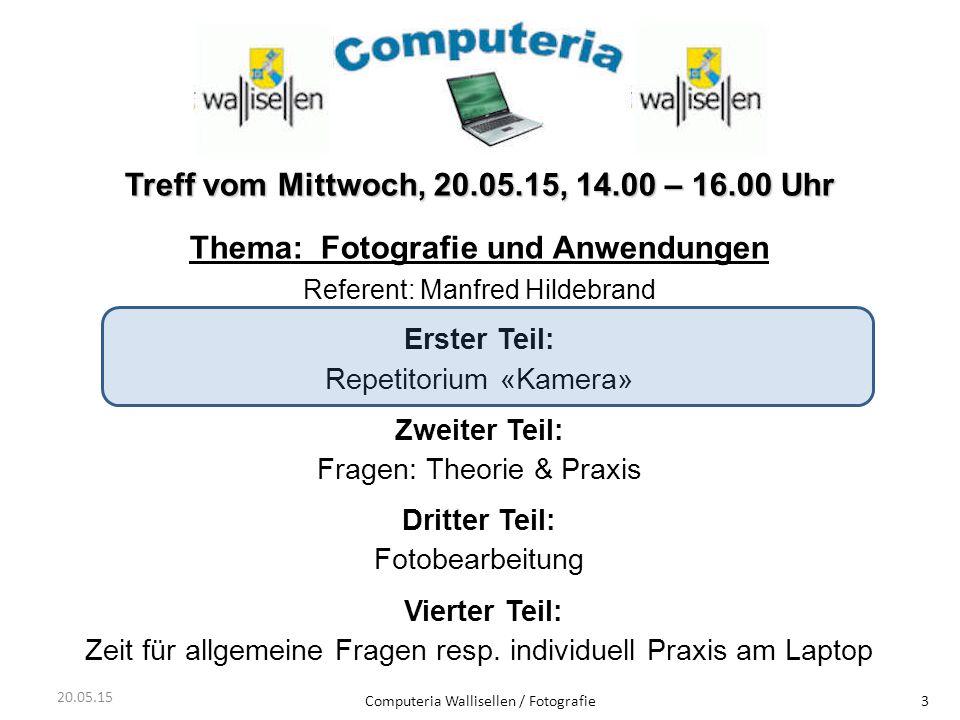 Computeria Wallisellen / Fotografie3 Treff vom Mittwoch, 20.05.15, 14.00 – 16.00 Uhr Thema: Fotografie und Anwendungen Referent: Manfred Hildebrand Er