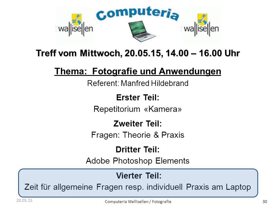 Computeria Wallisellen / Fotografie30 Treff vom Mittwoch, 20.05.15, 14.00 – 16.00 Uhr Thema: Fotografie und Anwendungen Referent: Manfred Hildebrand E