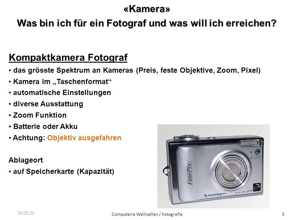 «Kamera» Was bin ich für ein Fotograf und was will ich erreichen? Computeria Wallisellen / Fotografie5 20.05.15 Kompaktkamera Fotograf das grösste Spe