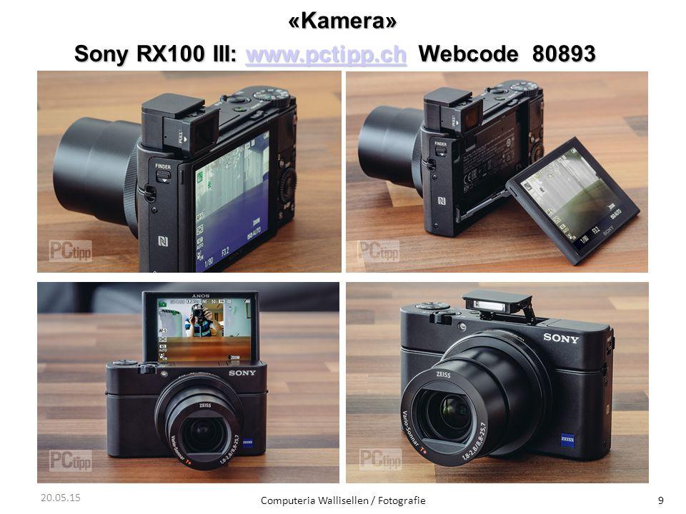 «Kamera» Computeria Wallisellen / Fotografie9 20.05.15 Sony RX100 III: www.pctipp.ch Webcode 80893 www.pctipp.ch