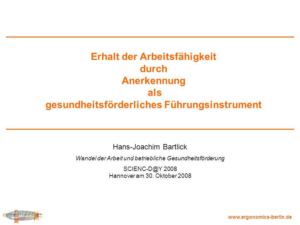www.ergonomics-berlin.de Hans-Joachim Bartlick Wandel der Arbeit und betriebliche Gesundheitsförderung SCIENC-D@Y 2008 Hannover am 30. Oktober 2008 Er