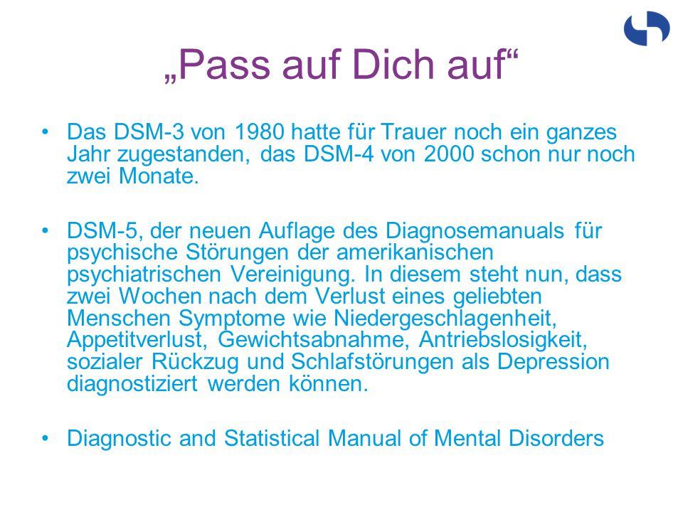 """""""Pass auf Dich auf"""" Das DSM-3 von 1980 hatte für Trauer noch ein ganzes Jahr zugestanden, das DSM-4 von 2000 schon nur noch zwei Monate. DSM-5, der ne"""