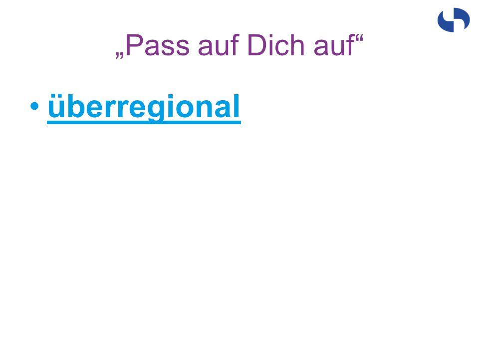 """""""Pass auf Dich auf"""" überregional"""