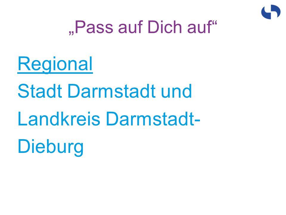 """""""Pass auf Dich auf"""" Regional Stadt Darmstadt und Landkreis Darmstadt- Dieburg"""