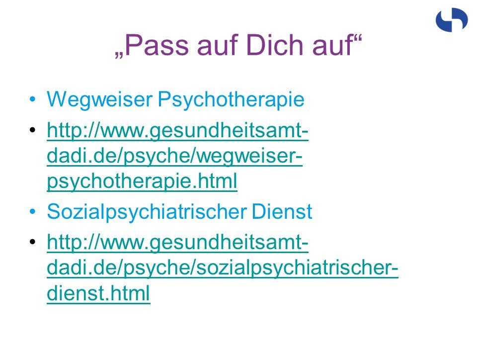 """""""Pass auf Dich auf"""" Wegweiser Psychotherapie http://www.gesundheitsamt- dadi.de/psyche/wegweiser- psychotherapie.htmlhttp://www.gesundheitsamt- dadi.d"""