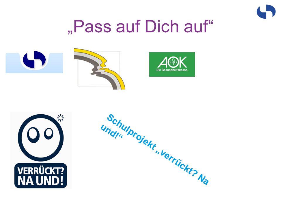 """""""Pass auf Dich auf"""" Schulprojekt """"verrückt? Na und!"""""""