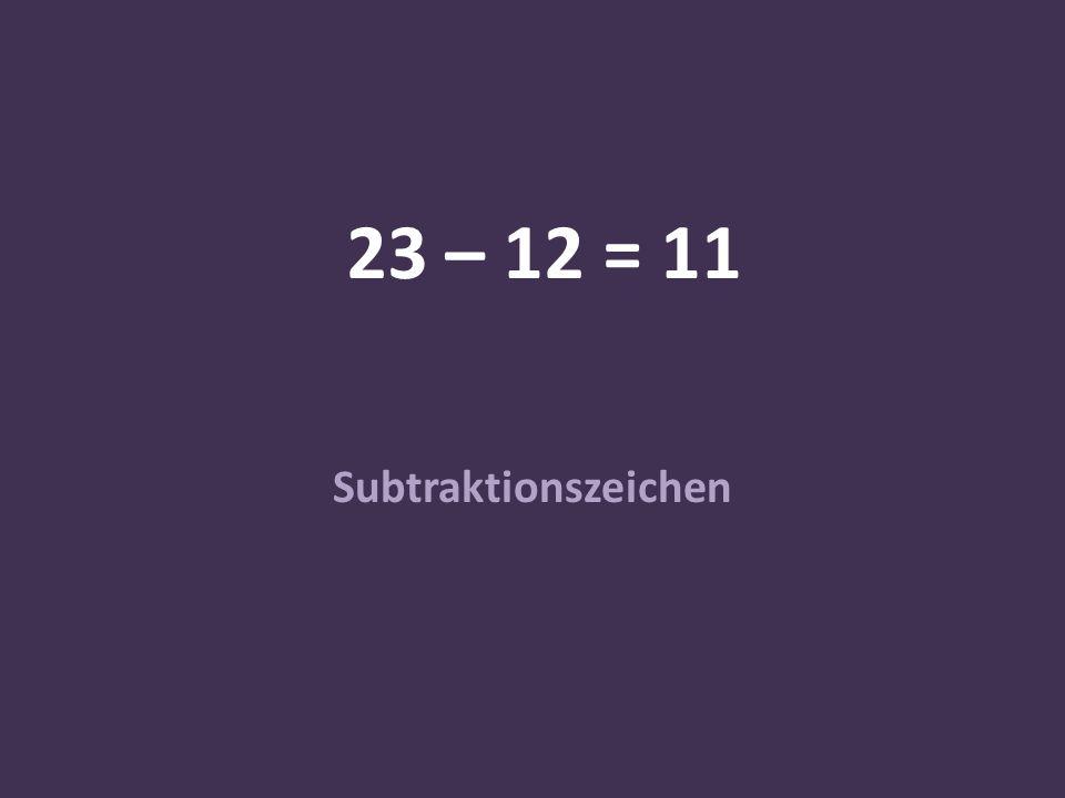 23 – 12 = 11 Subtraktionszeichen