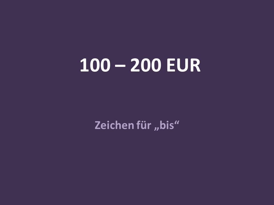 """100 – 200 EUR Zeichen für """"bis"""""""