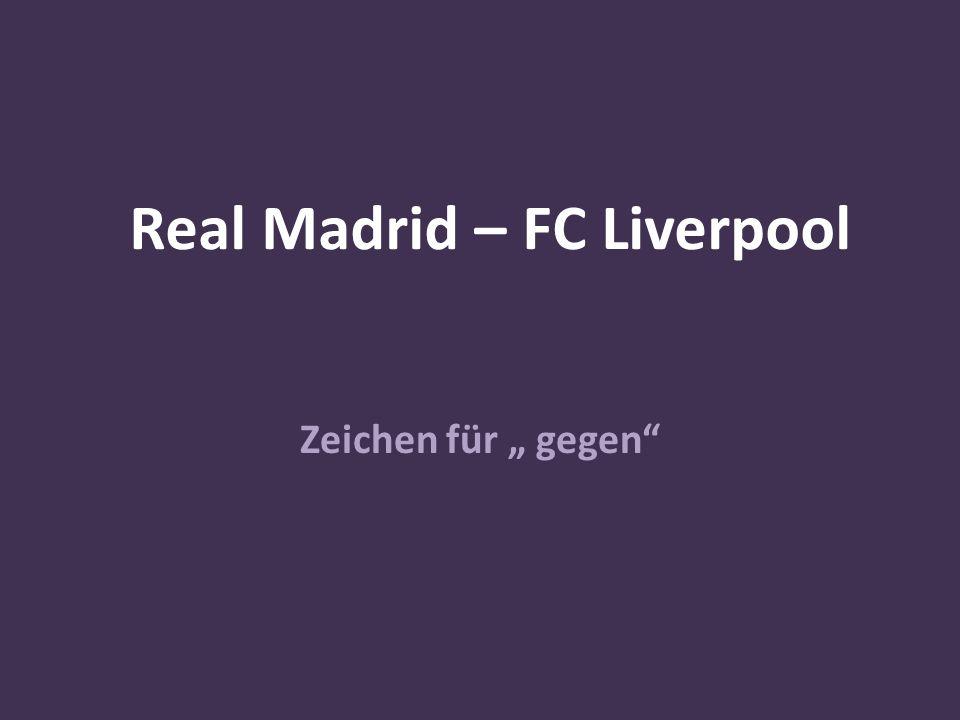 """Real Madrid – FC Liverpool Zeichen für """" gegen"""""""