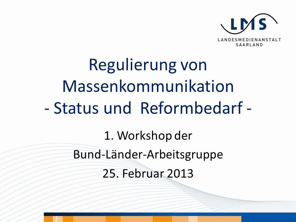 Regulierung von Massenkommunikation - Status und Reformbedarf - 1. Workshop der Bund-Länder-Arbeitsgruppe 25. Februar 2013