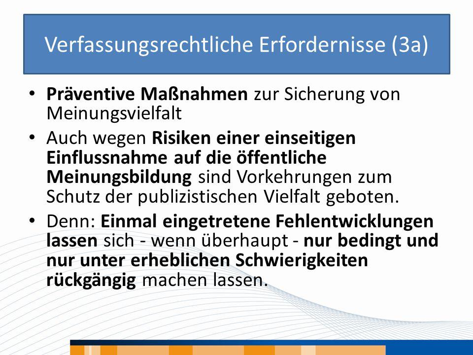 Verfassungsrechtliche Erfordernisse (3a) Präventive Maßnahmen zur Sicherung von Meinungsvielfalt Auch wegen Risiken einer einseitigen Einflussnahme au
