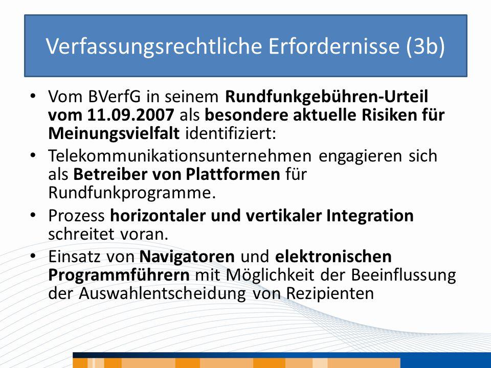 Verfassungsrechtliche Erfordernisse (3b) Vom BVerfG in seinem Rundfunkgebühren-Urteil vom 11.09.2007 als besondere aktuelle Risiken für Meinungsvielfa