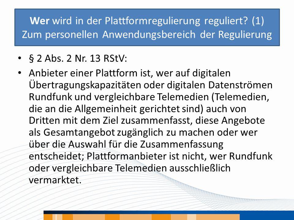 Wer wird in der Plattformregulierung reguliert? (1) Zum personellen Anwendungsbereich der Regulierung § 2 Abs. 2 Nr. 13 RStV: Anbieter einer Plattform