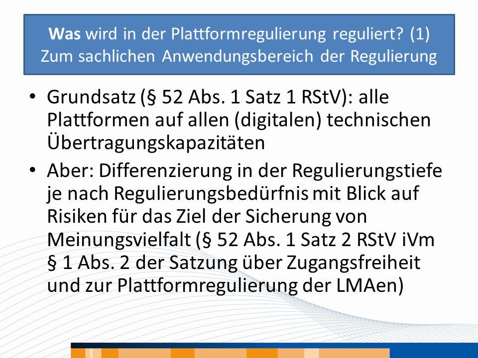 Was wird in der Plattformregulierung reguliert? (1) Zum sachlichen Anwendungsbereich der Regulierung Grundsatz (§ 52 Abs. 1 Satz 1 RStV): alle Plattfo