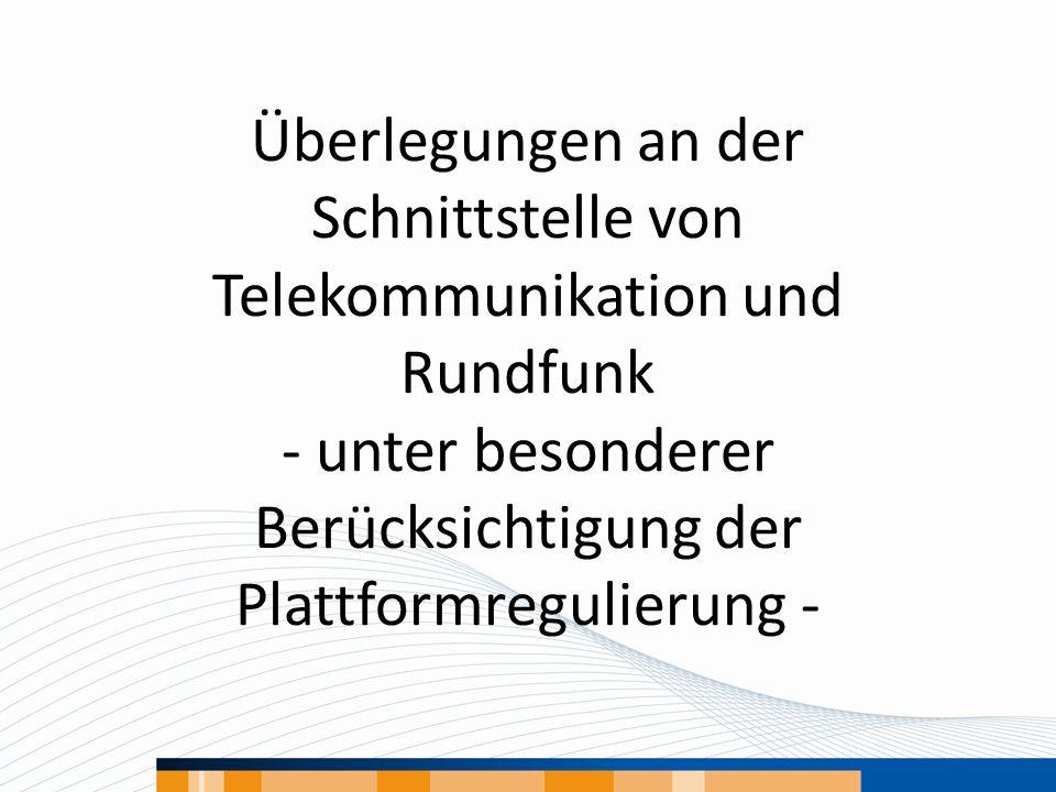 Verfassungsrechtliche Erfordernisse (3b) Vom BVerfG in seinem Rundfunkgebühren-Urteil vom 11.09.2007 als besondere aktuelle Risiken für Meinungsvielfalt identifiziert: Telekommunikationsunternehmen engagieren sich als Betreiber von Plattformen für Rundfunkprogramme.