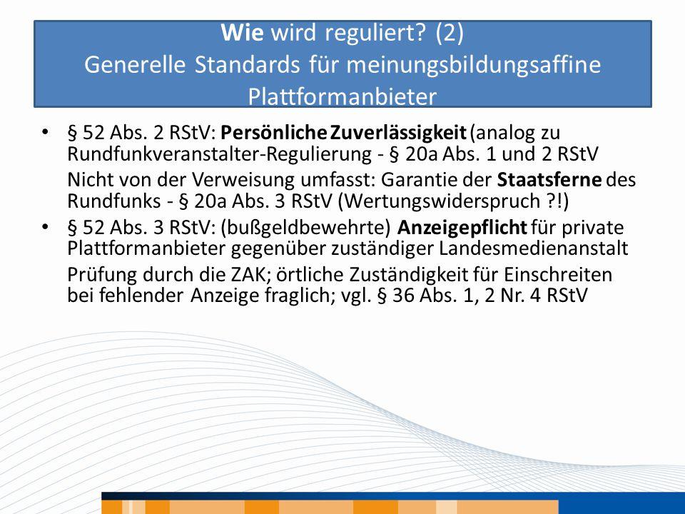 Wie wird reguliert? (2) Generelle Standards für meinungsbildungsaffine Plattformanbieter § 52 Abs. 2 RStV: Persönliche Zuverlässigkeit (analog zu Rund