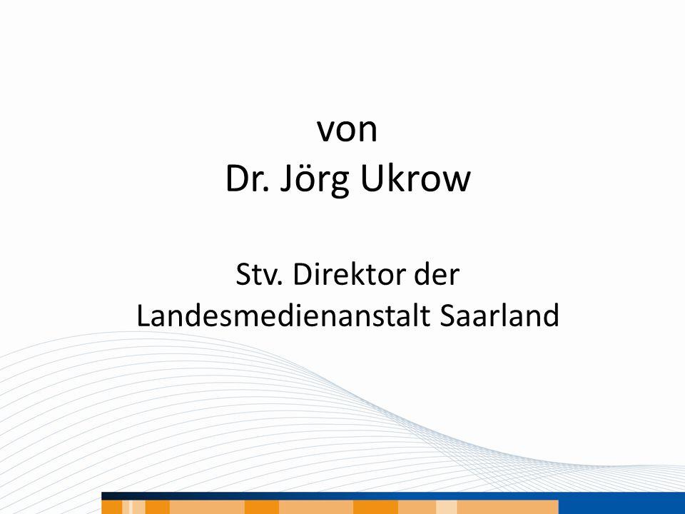 von Dr. Jörg Ukrow Stv. Direktor der Landesmedienanstalt Saarland