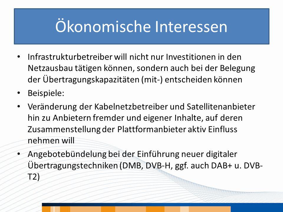 Infrastrukturbetreiber will nicht nur Investitionen in den Netzausbau tätigen können, sondern auch bei der Belegung der Übertragungskapazitäten (mit-) entscheiden können Beispiele: Veränderung der Kabelnetzbetreiber und Satellitenanbieter hin zu Anbietern fremder und eigener Inhalte, auf deren Zusammenstellung der Plattformanbieter aktiv Einfluss nehmen will Angebotebündelung bei der Einführung neuer digitaler Übertragungstechniken (DMB, DVB-H, ggf.