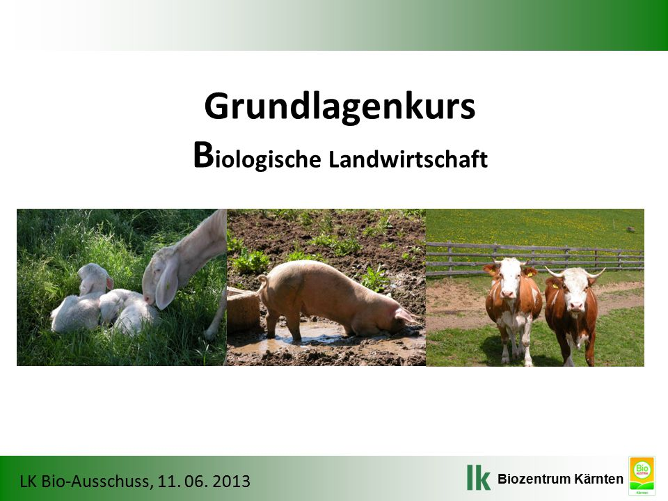 Biozentrum Kärnten LK Bio-Ausschuss, 11.06. 2013 Düngung Laut Bio-Verordnung max.
