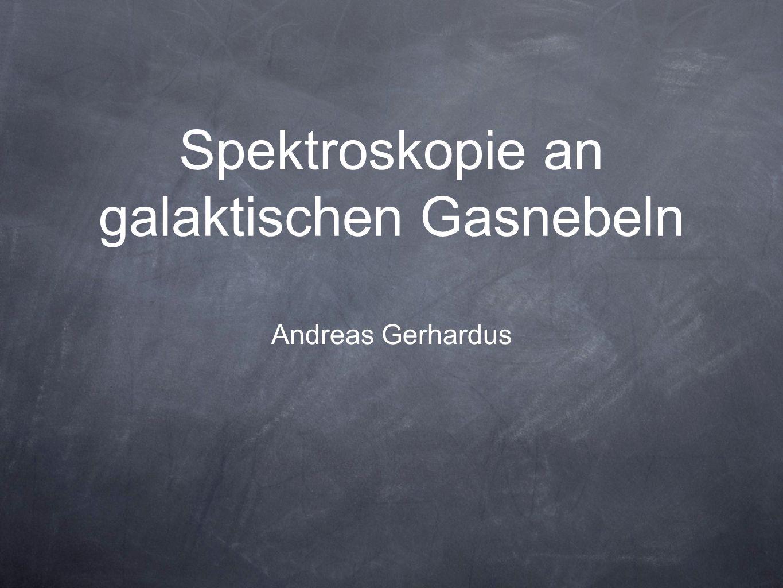 Spektroskopie an galaktischen Gasnebeln Andreas Gerhardus