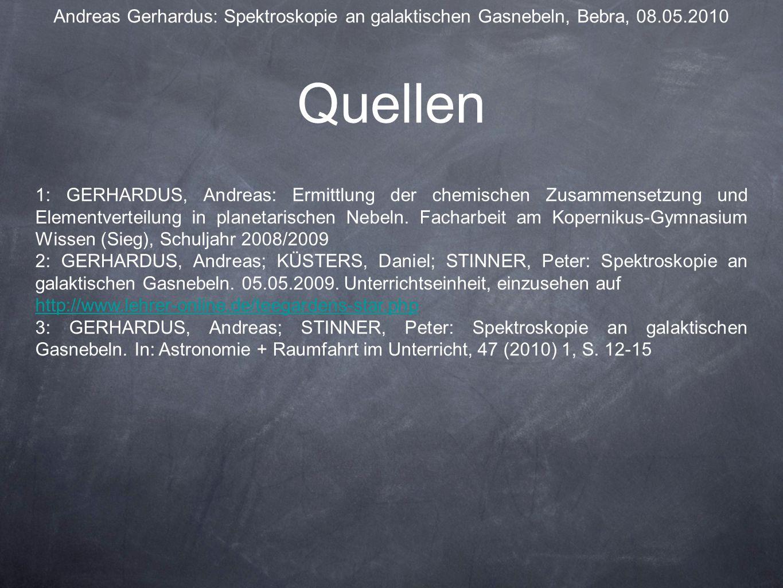 Quellen Andreas Gerhardus: Spektroskopie an galaktischen Gasnebeln, Bebra, 08.05.2010 1: GERHARDUS, Andreas: Ermittlung der chemischen Zusammensetzung und Elementverteilung in planetarischen Nebeln.