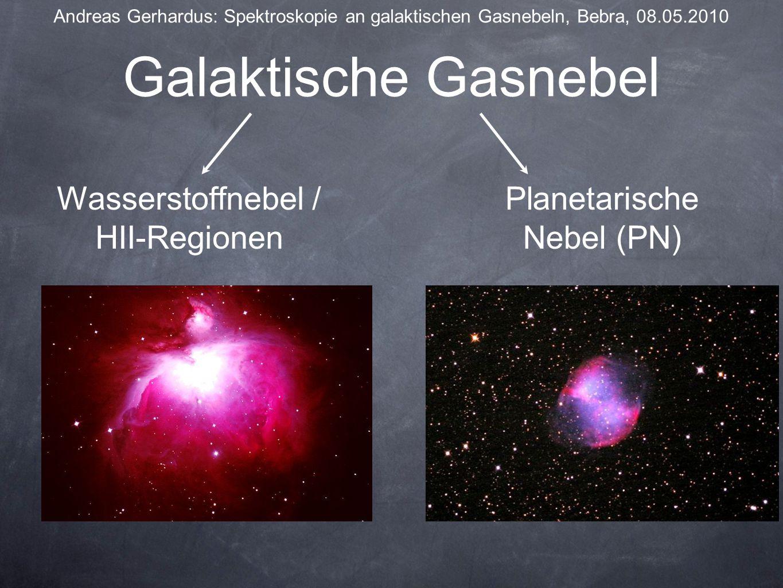 Galaktische Gasnebel Andreas Gerhardus: Spektroskopie an galaktischen Gasnebeln, Bebra, 08.05.2010 Wasserstoffnebel / HII-Regionen Planetarische Nebel (PN)