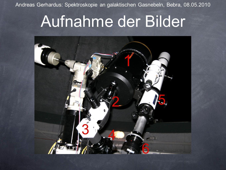 Aufnahme der Bilder Andreas Gerhardus: Spektroskopie an galaktischen Gasnebeln, Bebra, 08.05.2010 1 2 3 4 5 6
