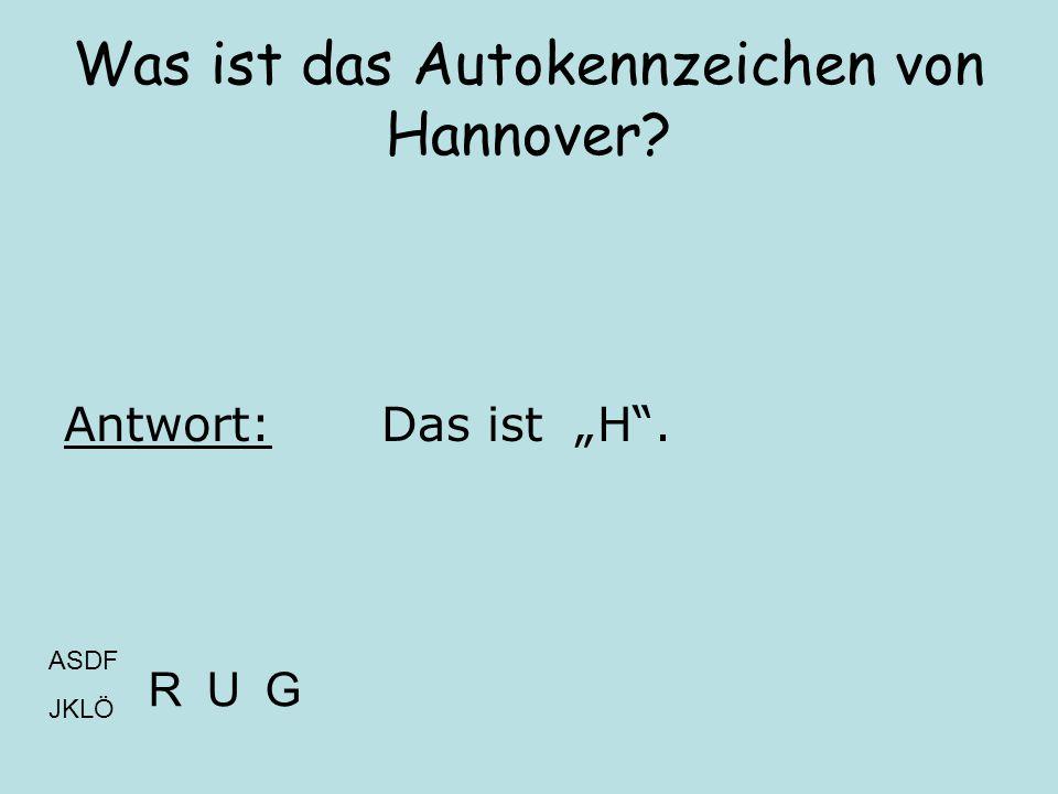 """Was ist das Autokennzeichen von Hannover? Antwort:Das ist """"H"""". ASDF JKLÖ RUG"""