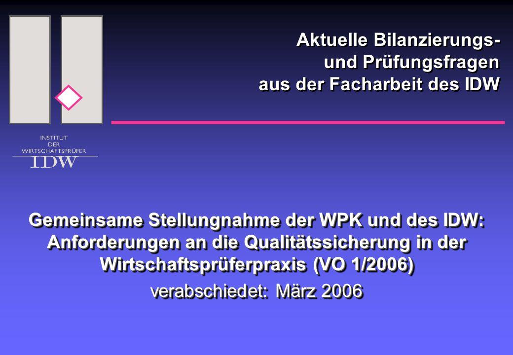 Aktuelle Bilanzierungs- und Prüfungsfragen aus der Facharbeit des IDW Gemeinsame Stellungnahme der WPK und des IDW: Anforderungen an die Qualitätssich