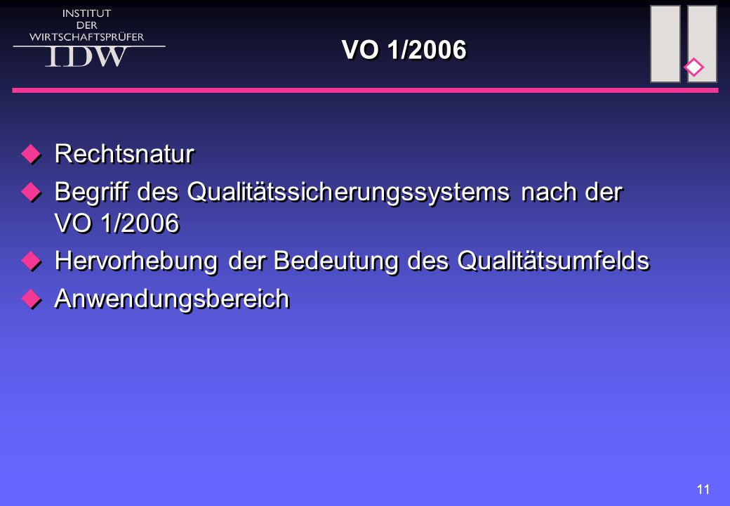 11 VO 1/2006  Rechtsnatur  Begriff des Qualitätssicherungssystems nach der VO 1/2006  Hervorhebung der Bedeutung des Qualitätsumfelds  Anwendungsbereich  Rechtsnatur  Begriff des Qualitätssicherungssystems nach der VO 1/2006  Hervorhebung der Bedeutung des Qualitätsumfelds  Anwendungsbereich