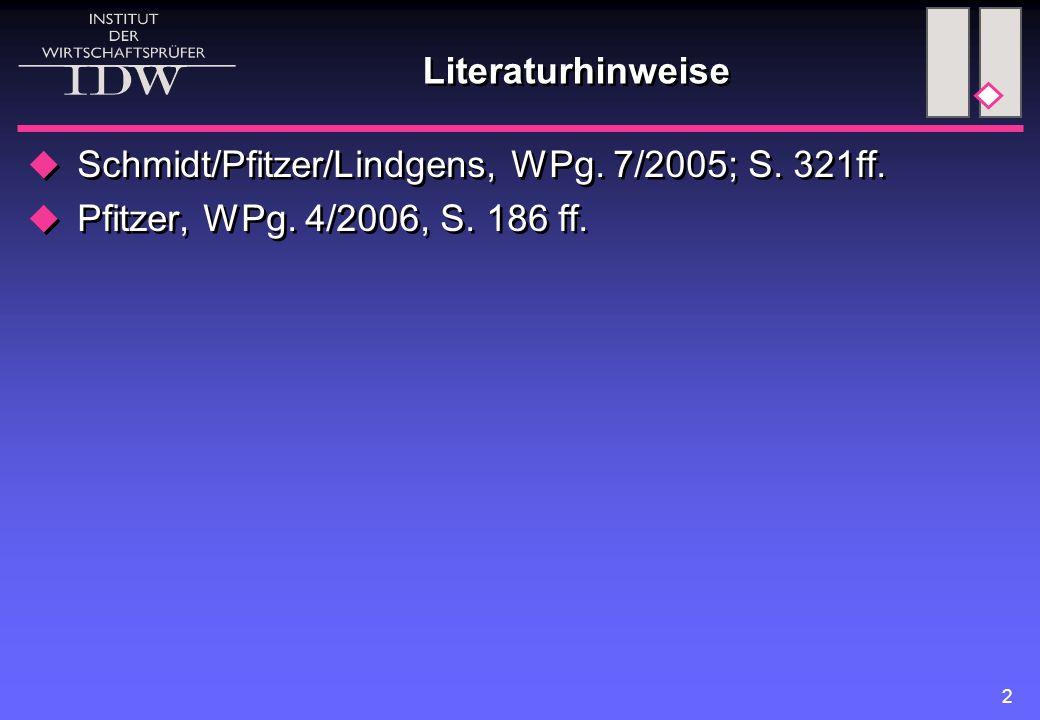 2 Literaturhinweise  Schmidt/Pfitzer/Lindgens, WPg. 7/2005; S. 321ff.  Pfitzer, WPg. 4/2006, S. 186 ff.  Schmidt/Pfitzer/Lindgens, WPg. 7/2005; S.